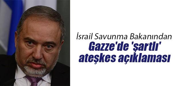 İsrailden Gazzede şartlı ateşkes açıklaması